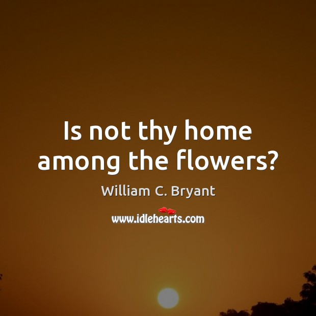 Is not thy home among the flowers? Image