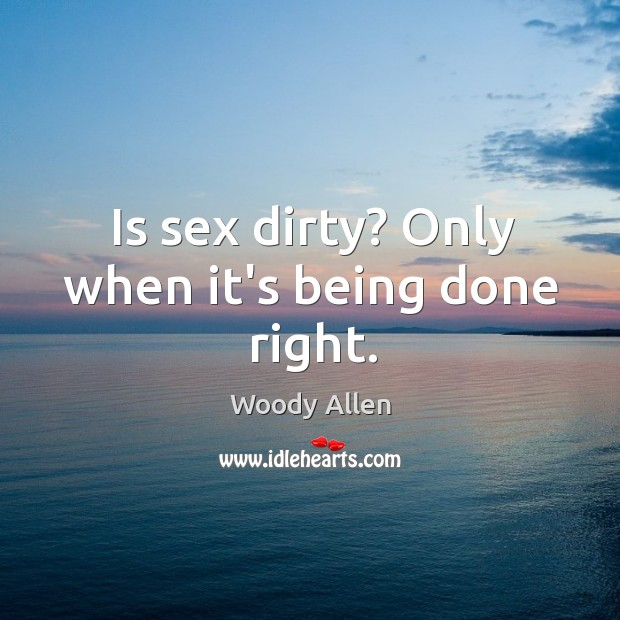 Image, Is sex dirty? Only when it's being done right.