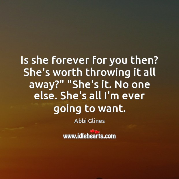"""Image, Is she forever for you then? She's worth throwing it all away?"""" """""""