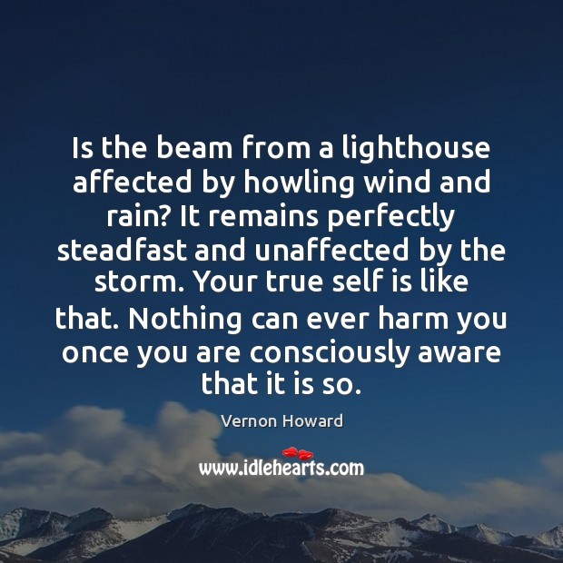 Is the beam from a lighthouse affected by howling wind and rain? Vernon Howard Picture Quote