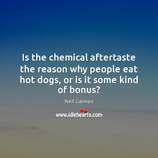 Is the chemical aftertaste the reason why people eat hot dogs, or Image