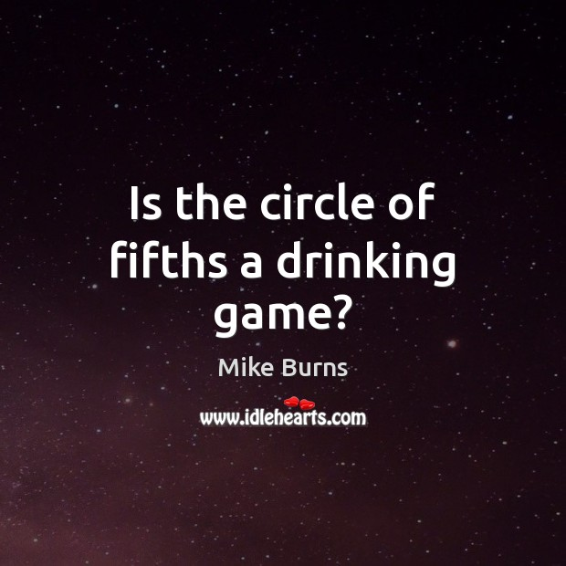 Is the circle of fifths a drinking game? Image
