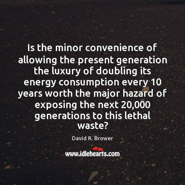 Is the minor convenience of allowing the present generation the luxury of Image