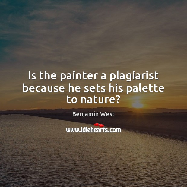 Image, Is the painter a plagiarist because he sets his palette to nature?