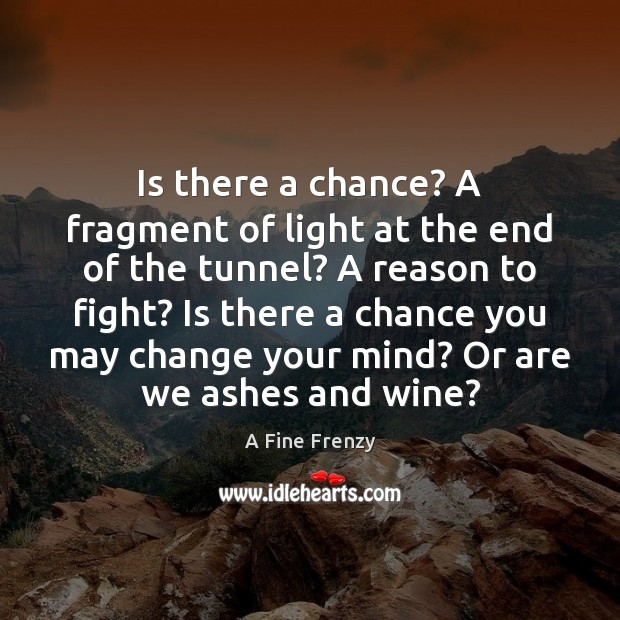Image, Is there a chance? A fragment of light at the end of