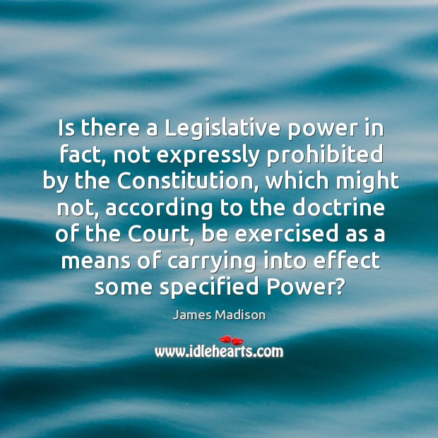 Is there a Legislative power in fact, not expressly prohibited by the Image