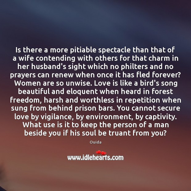Is there a more pitiable spectacle than that of a wife contending Ouida Picture Quote