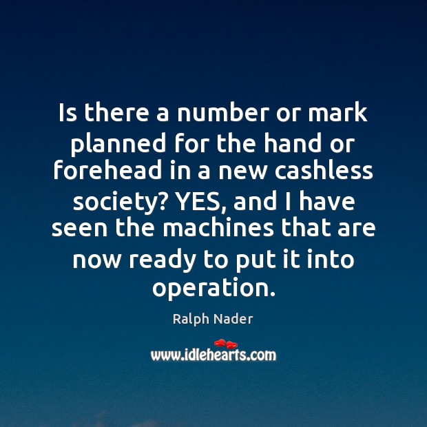 Is there a number or mark planned for the hand or forehead Ralph Nader Picture Quote