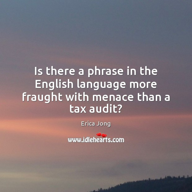 Image, Is there a phrase in the English language more fraught with menace than a tax audit?
