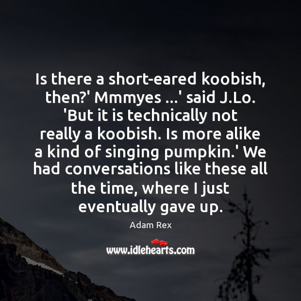 Image, Is there a short-eared koobish, then?' Mmmyes …' said J.Lo.