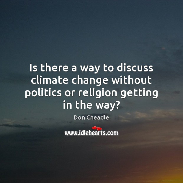 Is there a way to discuss climate change without politics or religion getting in the way? Image
