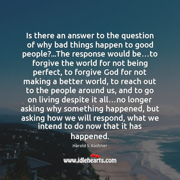 Harold S. Kushner Picture Quote image saying: Is there an answer to the question of why bad things happen