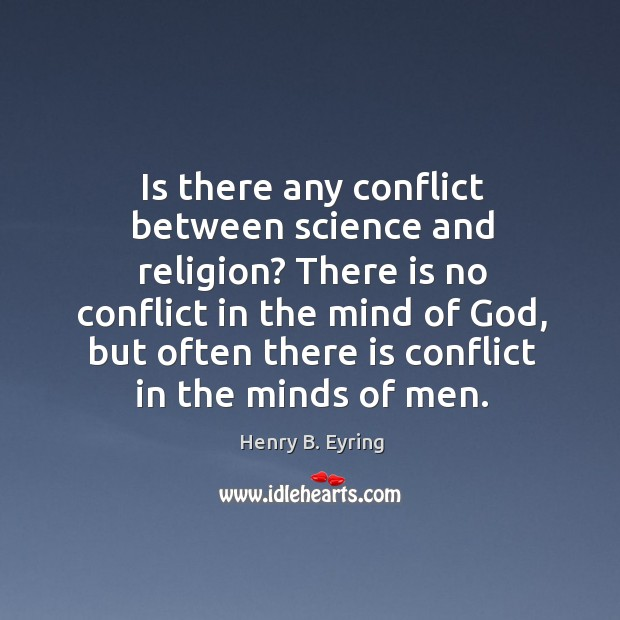 Image, Is there any conflict between science and religion? There is no conflict