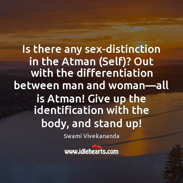 Is there any sex-distinction in the Atman (Self)? Out with the differentiation Image