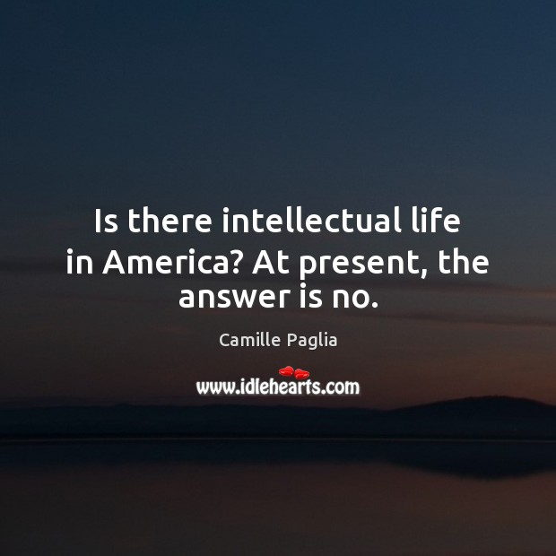 Is there intellectual life in America? At present, the answer is no. Image