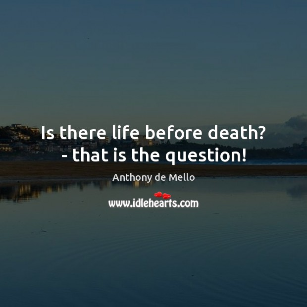 Is there life before death? – that is the question! Image