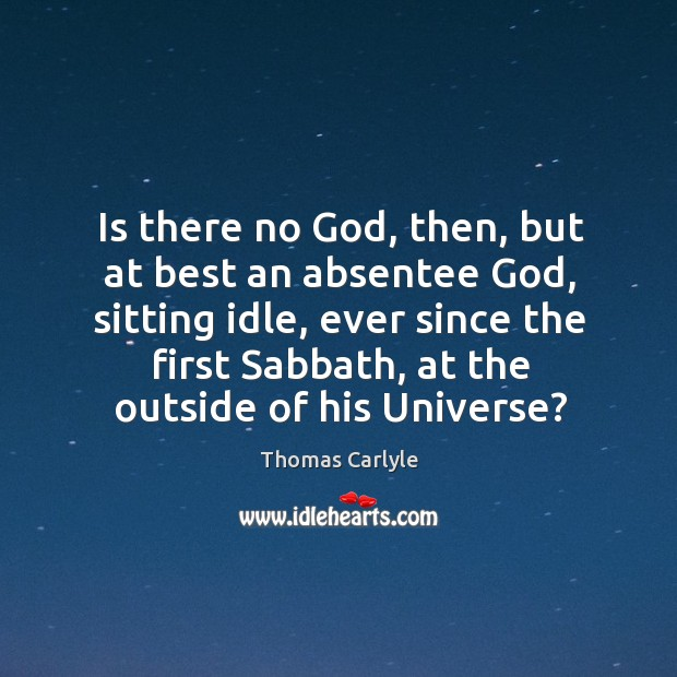Image, Is there no God, then, but at best an absentee God, sitting