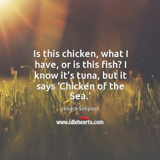 Is this chicken, what I have, or is this fish? I know it's tuna, but it says 'chicken of the sea.' Image
