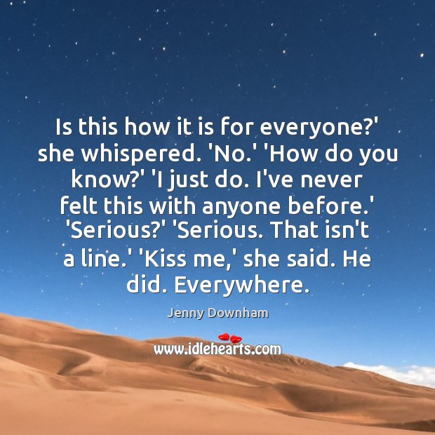 Is this how it is for everyone?' she whispered. 'No.' Jenny Downham Picture Quote