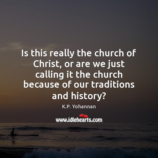 Is this really the church of Christ, or are we just calling K.P. Yohannan Picture Quote