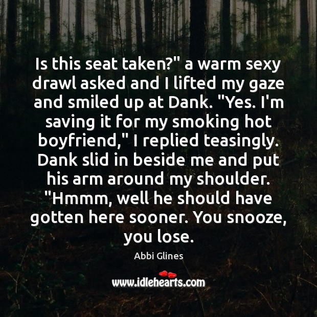 """Image, Is this seat taken?"""" a warm sexy drawl asked and I lifted"""