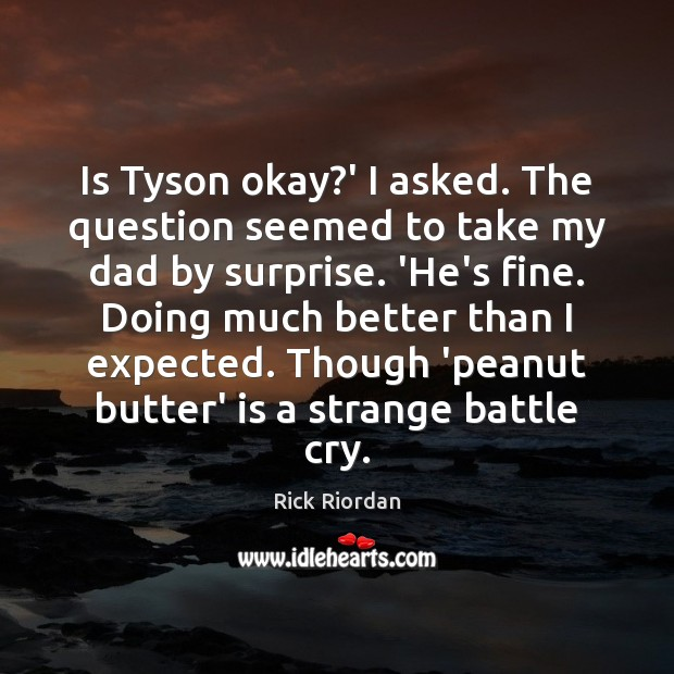 Image, Is Tyson okay?' I asked. The question seemed to take my