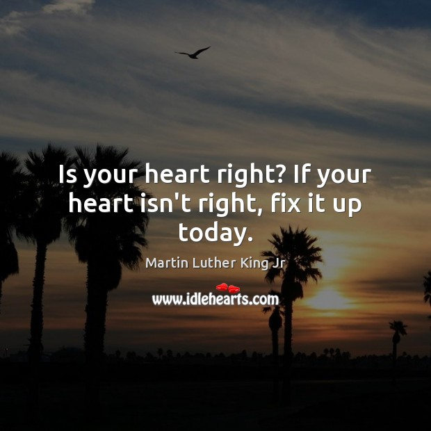 Image, Is your heart right? If your heart isn't right, fix it up today.