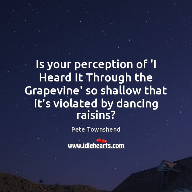 Image, Is your perception of 'I Heard It Through the Grapevine' so shallow