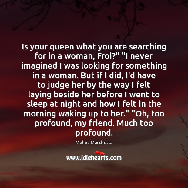 """Is your queen what you are searching for in a woman, Froi?"""" """" Melina Marchetta Picture Quote"""