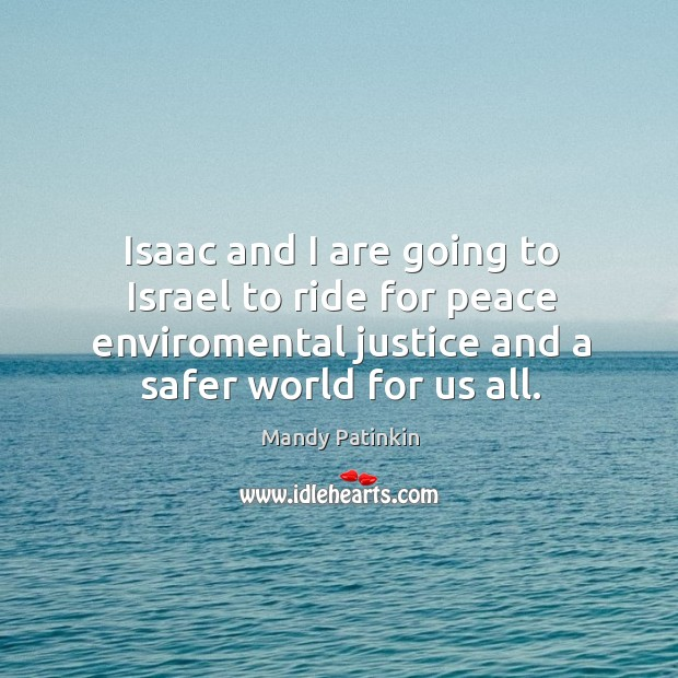 Image, Isaac and I are going to israel to ride for peace enviromental justice and a safer world for us all.