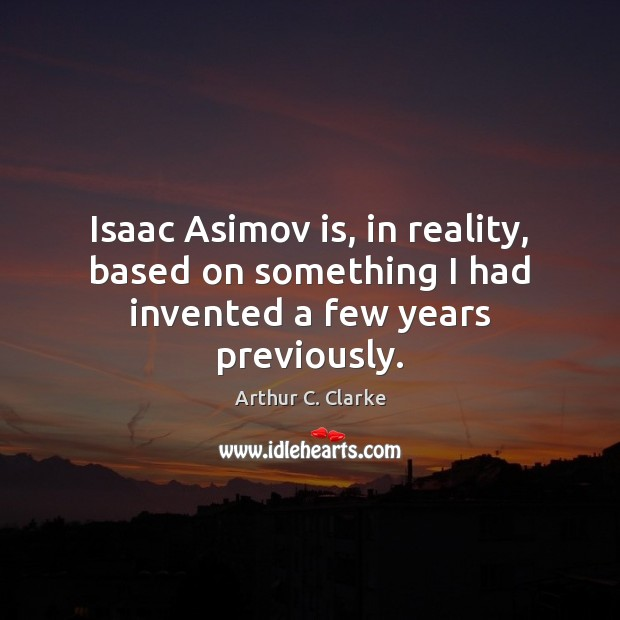 Image, Isaac Asimov is, in reality, based on something I had invented a few years previously.