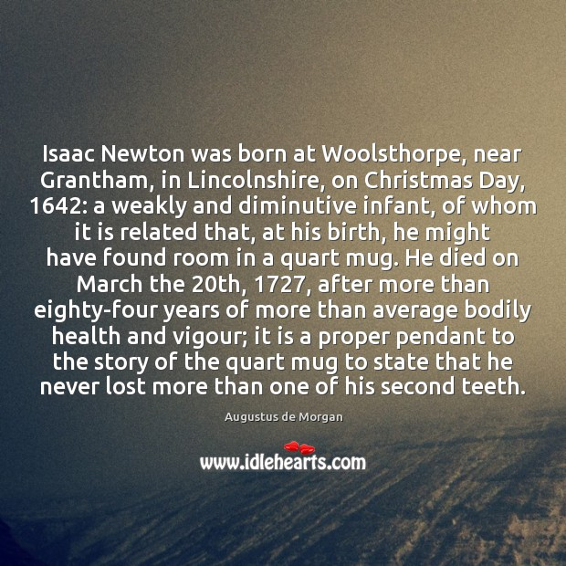 Image, Isaac Newton was born at Woolsthorpe, near Grantham, in Lincolnshire, on Christmas