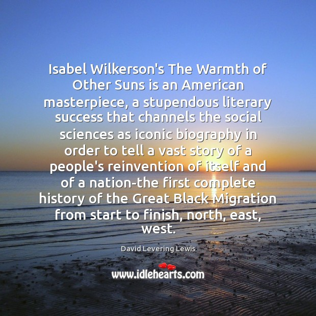 Isabel Wilkerson's The Warmth of Other Suns is an American masterpiece, a David Levering Lewis Picture Quote