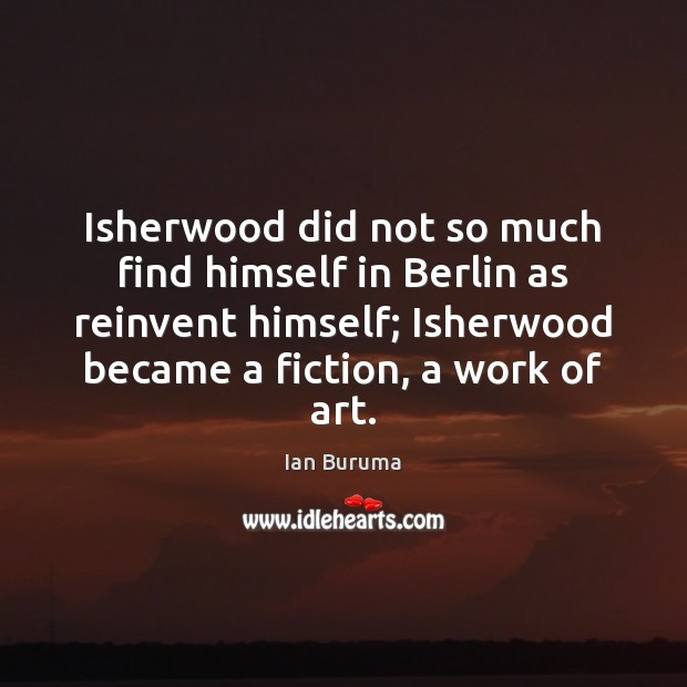 Isherwood did not so much find himself in Berlin as reinvent himself; Image