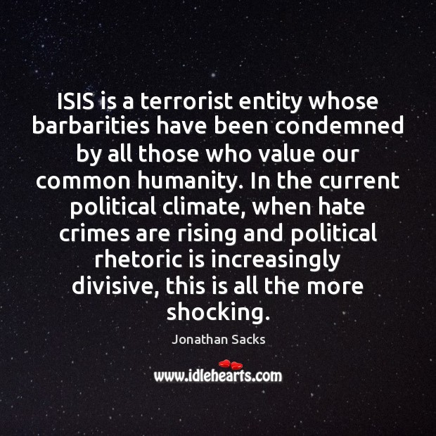 ISIS is a terrorist entity whose barbarities have been condemned by all Jonathan Sacks Picture Quote