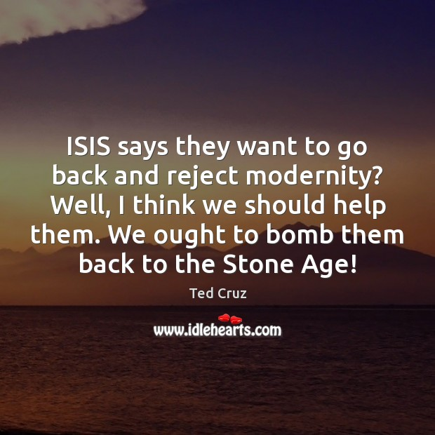 ISIS says they want to go back and reject modernity? Well, I Image