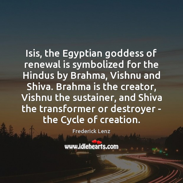 Isis, the Egyptian Goddess of renewal is symbolized for the Hindus by Image