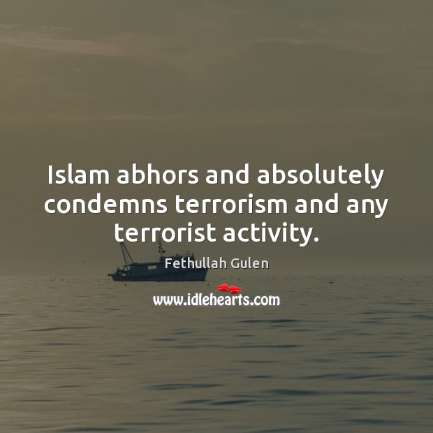 Islam abhors and absolutely condemns terrorism and any terrorist activity. Image