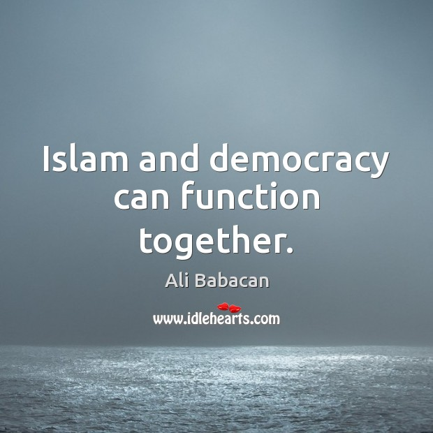 Image, Islam and democracy can function together.