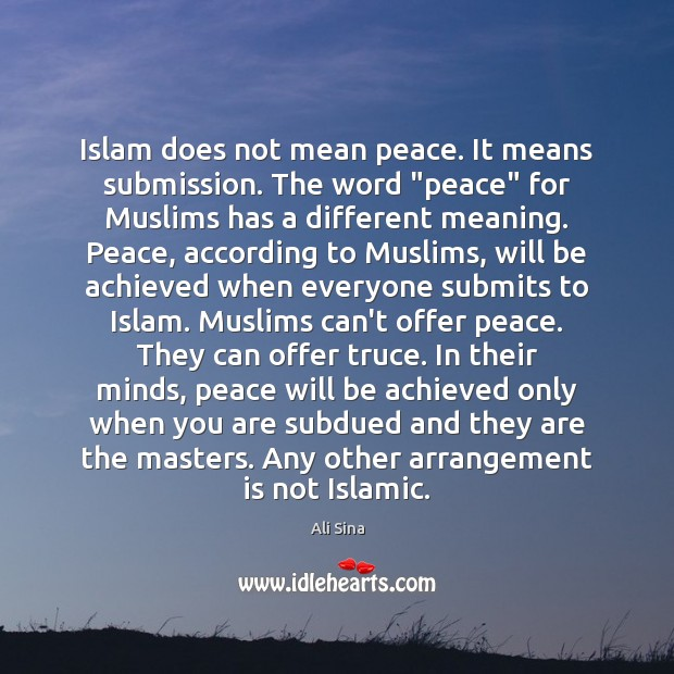 "Image, Islam does not mean peace. It means submission. The word ""peace"" for"