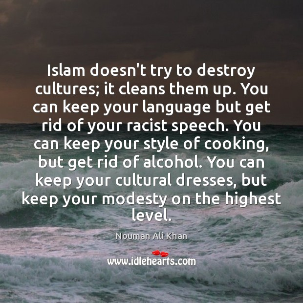 Islam doesn't try to destroy cultures; it cleans them up. You can Image