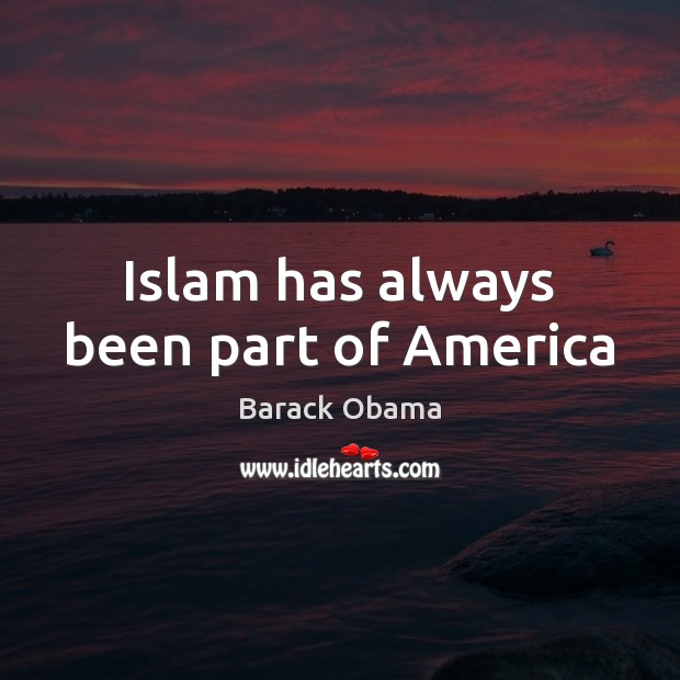 Islam has always been part of America Barack Obama Picture Quote