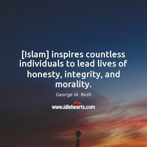 Image, [Islam] inspires countless individuals to lead lives of honesty, integrity, and morality.