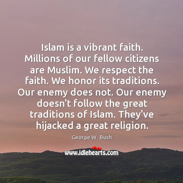 Image, Islam is a vibrant faith. Millions of our fellow citizens are Muslim.