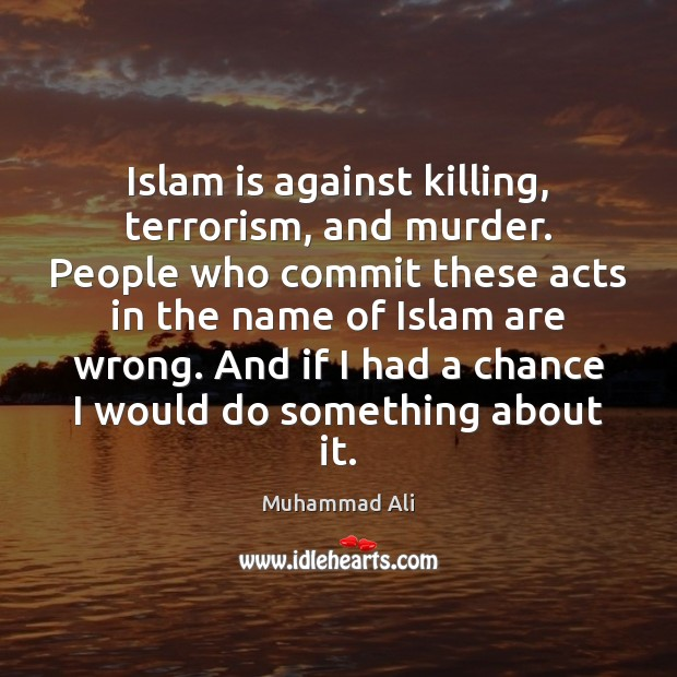 Image, Islam is against killing, terrorism, and murder. People who commit these acts