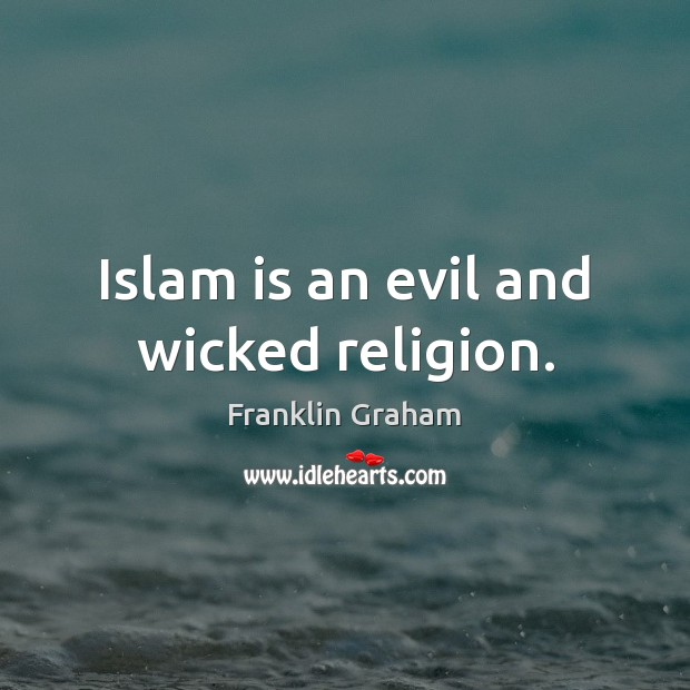 Islam is an evil and wicked religion. Franklin Graham Picture Quote