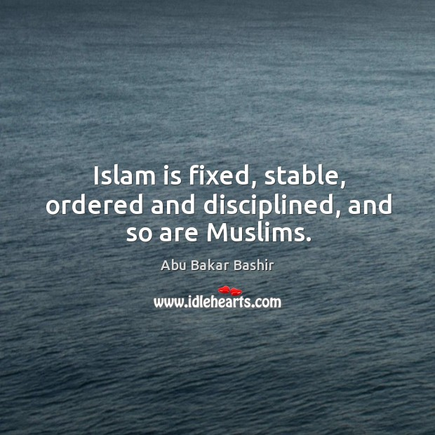 Image, Islam is fixed, stable, ordered and disciplined, and so are muslims.