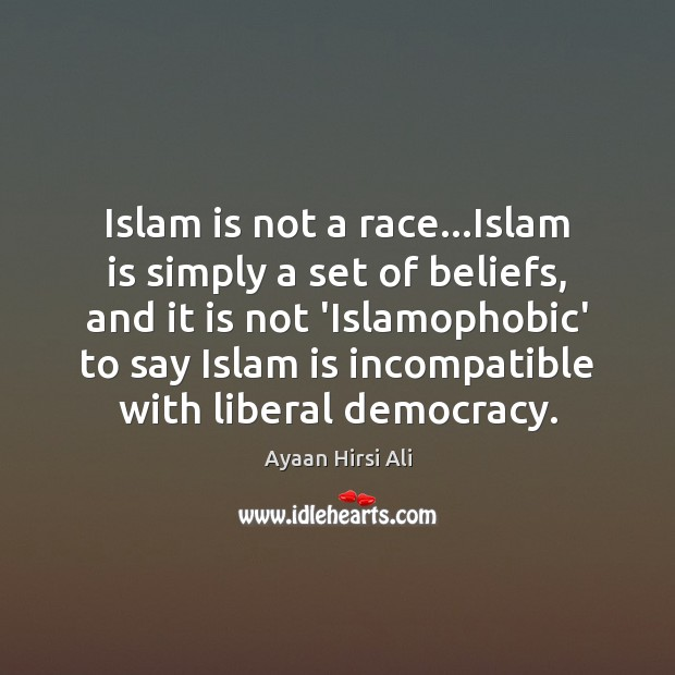 Islam is not a race…Islam is simply a set of beliefs, Ayaan Hirsi Ali Picture Quote