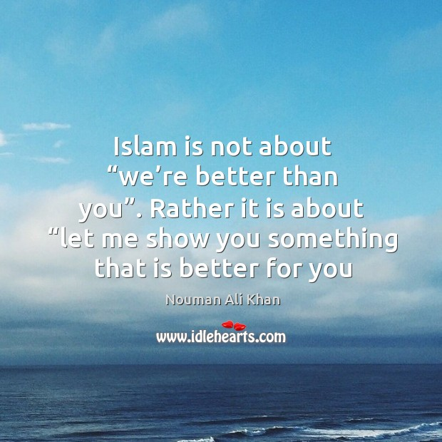 """Image, Islam is not about """"we're better than you"""". Rather it is"""
