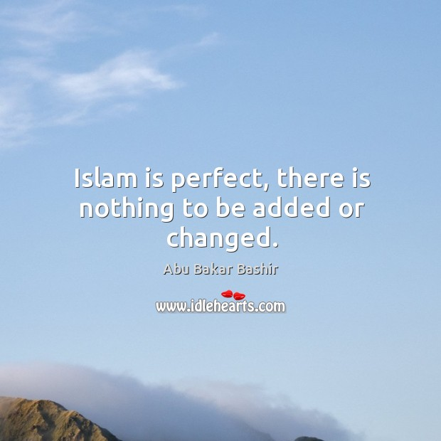 Image, Islam is perfect, there is nothing to be added or changed.